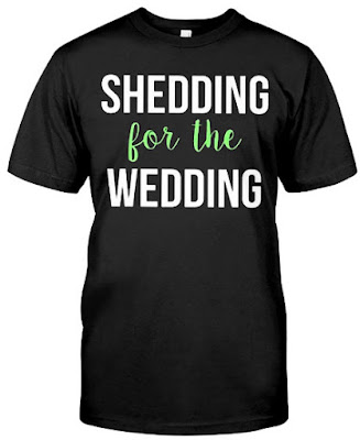 Shedding for the Wedding T Shirts Hoodie Sweatshirt Sweater Tank Tops