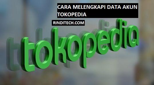 Cara Melengkapi dan Menambah Data Diri di Akun Tokopedia