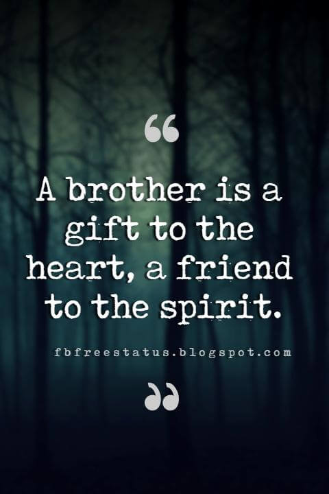 quotes about brother, A brother is a gift to the heart, a friend to the spirit.
