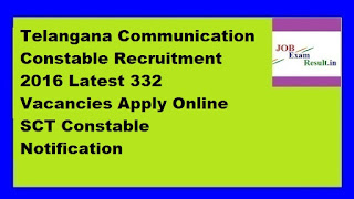 Telangana Communication Constable Recruitment 2016 Latest 332 Vacancies Apply Online  SCT Constable Notification