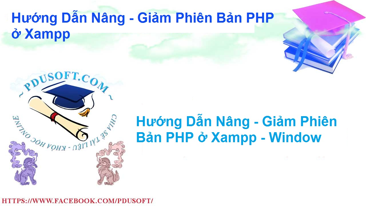 HƯỚNG DẪN NÂNG - GIẢM PHIÊN BẢN PHP CHO XAMPP - WINDOW