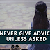 Good Advice is not to give any unless asked.