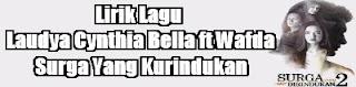 Lirik Lagu Laudya Cynthia Bella ft Wafda - Surga Yang Kurindukan