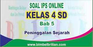 Soal IPS Online Kelas 4 ( Empat ) SD Bab 5 Peninggalan Sejarah Langsung Ada Nilainya