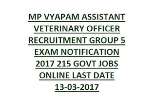 MP VYAPAM ASSISTANT VETERINARY OFFICER RECRUITMENT GROUP 5 EXAM NOTIFICATION 2017 215 GOVT JOBS ONLINE