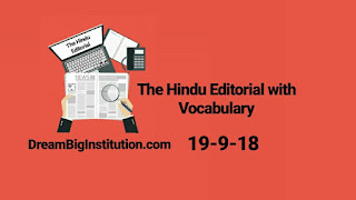 The Hindu Editorial With Important Vocabulary(19-9-18)- Dream Big Institution