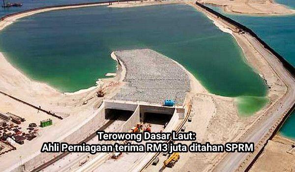 Terowong Dasar Laut: Ahli Perniagaan terima RM3 juta ditahan SPRM