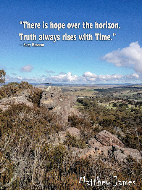"""There is always hope over the horizon. Truth always rises with time. "" - Suzy Kassem"