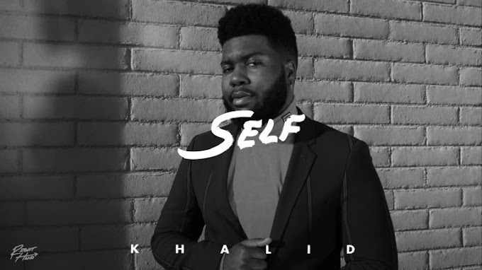 [ MUSIC ] Khalid – Self | MP3 DOWNLOAD
