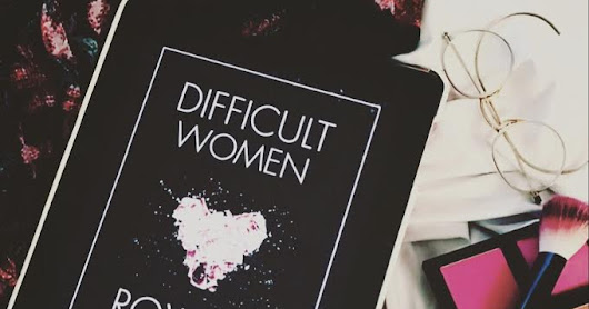 Difficult Women By: Roxane Gay Review