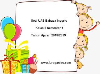 Contoh Soal UAS Bahasa Inggris Kelas 2 Semester 1 Terbaru Tahun 2018/2019