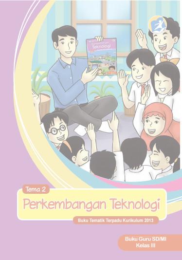 Download Buku Guru Kurikulum 2013 SD Kelas 3 Tema 2 Perkembangan Teknologi
