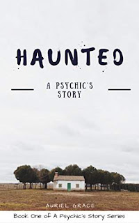 Haunted: A Psychic's Story by Auriel Grace