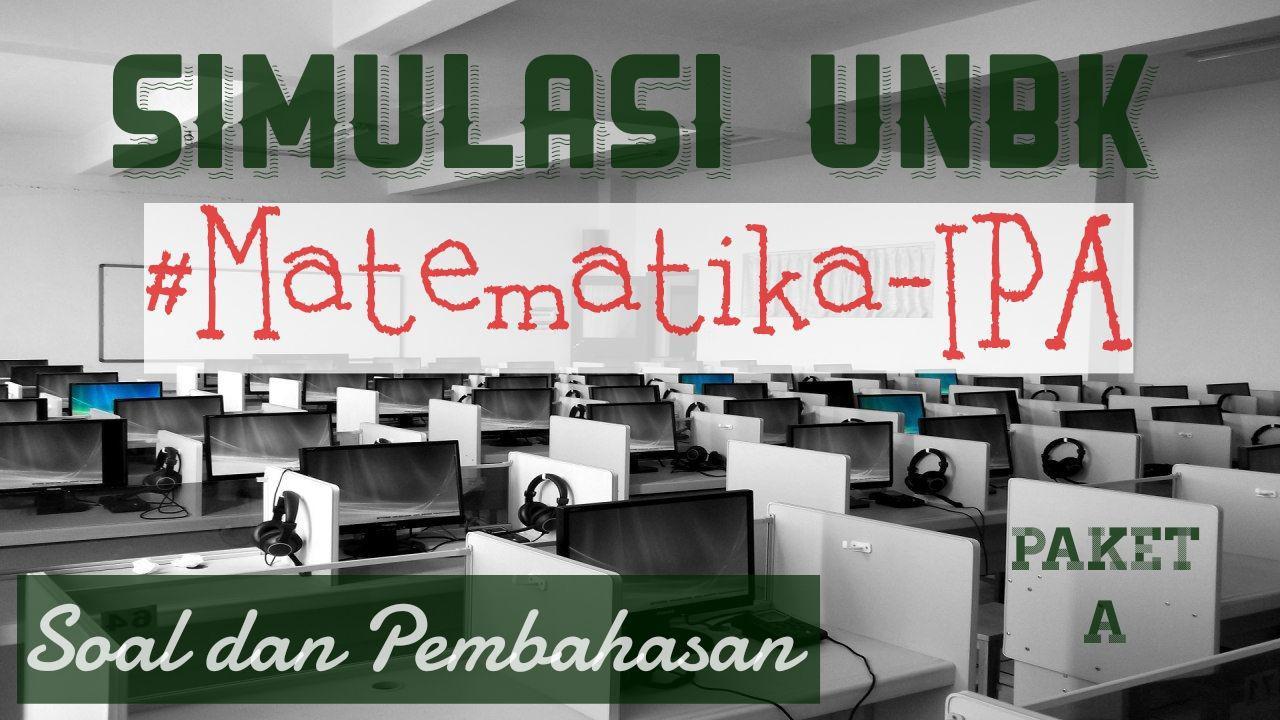 Simulasi UNBK Matematika IPA 2020 (*Soal dan Pembahasan Paket A)