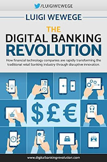 The Digital Banking Revolution: How financial technology companies are rapidly transforming the traditional retail banking industry through disruptive innovation by Luigi Wewege