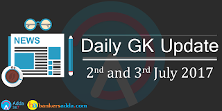 Current-Affairs-Daily-GK-Update-2nd-and-3rd-July-2017