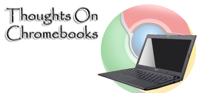 Thoughts On Chromebooks