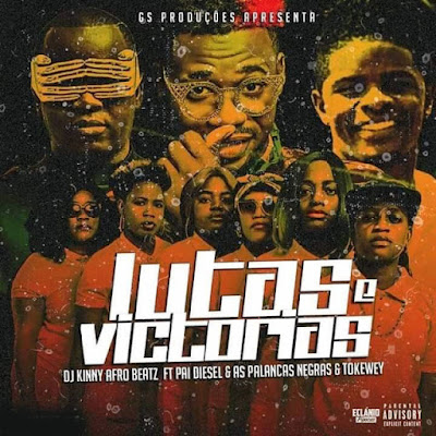 DJ Kinny Afro Beatz Feat. Pai Diesel, As Palancas Negras & Tokewey - Lutas & Vitórias (Kuduro) DOWNLOAD MP3