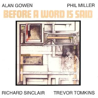 Alan Gowen • Phil Miller • Richard Sinclair • Trevor Tomkins - 1982 - Before A Word Is Said