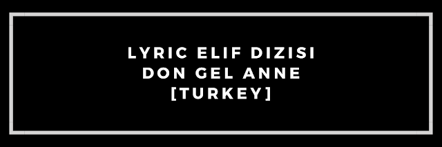 Lyric Elif Dizisi Don Gel Anne [Turkey]