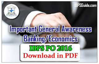 List of Important General Awareness Questions (with Special Reference with Banking Industry) for IBPS PO 2016-Download in PDF