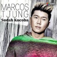 Lirik Lagu Marcos Tjung Sudah Kucoba