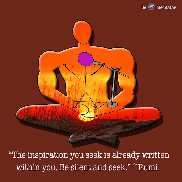 """The inspiration you seek is already written within you. Be silent and seek"" ~Rumi"