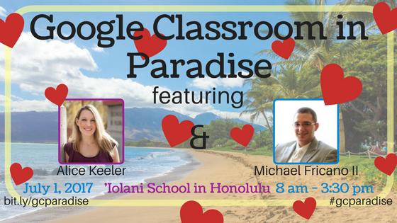 Win FREE Reg to #GoogleClassroom in Paradise w/ @AliceKeeler @EdTechnocation bit.ly/gcparadise