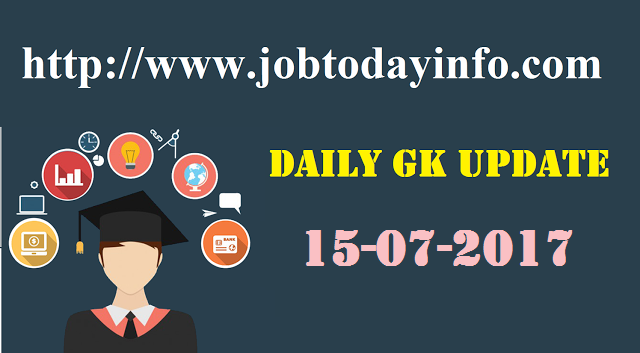 Daily GK Update 15th July 2017, Important Current Affairs