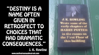 "J. K. Rowling Inspirational Quotes To Live By: ""Destiny is a name often given in retrospect to choices that had dramatic consequences."""