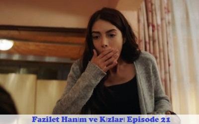 Fazilet Hanım ve Kızları Episode 21   Full Synopsis