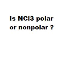 Is NCl3 polar or nonpolar ?
