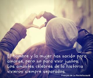 El hombre y la mujer han nacido para amarse, pero no para vivir juntos.  Los amantes célebres de la historia vivieron siempre separados.