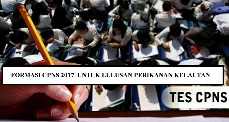 Cpns 2017 Formasi Dan Kuota Lulusan Fakultas Perikanan Dan Kelautan Di Semua Instansi Heri