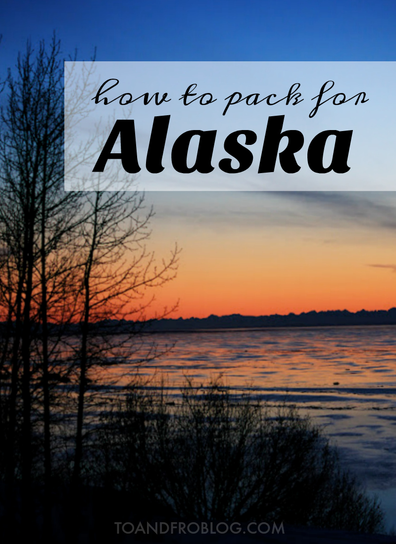 How to Pack for Alaska