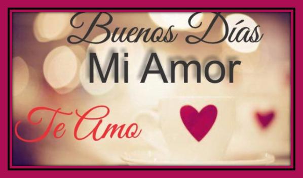 Buenos Dias Mi Amor Eres Mi Primer Pensamiento Alegre Del