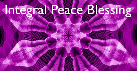 Integral Peace Blessing