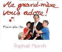 Ma grand-mère vous adore de Raphaël Mezrahi