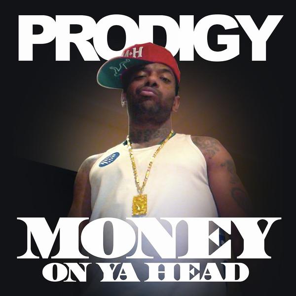 Prodigy - Money On Ya Head (feat. Chinx Drugz & Boogz Boogetz) - Single Cover
