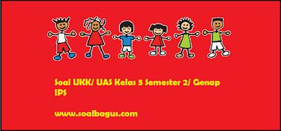 Download soal latihan ukk/ uas ips kelas 5 ktsp tahun 2017 sesuai dengan kurikulum ktsp disertai dengan kunci jawabannya www.soalbagus.com