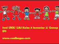 Soal UKK/ UAS Kelas 5 IPS Semester 2