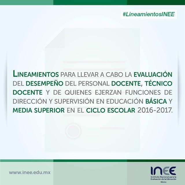 LINEAMIENTOS EVALUACIÓN DEL DESEMPEÑO DEL PERSONAL DOCENTE,TÉCNICO DOCENTE Y DE QUIENES EJERZAN FUNCIONES DE DIRECCIÓN Y SUPERVISIÓN EN EDUCACIÓN BÁSICA Y MEDIA SUPERIOR EN EL CICLO ESCOLAR 2016-2017. LINEE-09-2016.