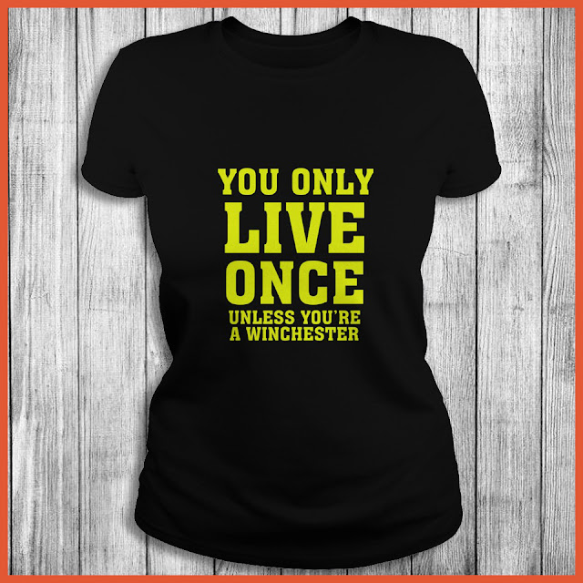 You Only Live Once Unless You Are A Winchester Shirt