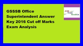 GSSSB Office Superintendent Answer Key 2016 Cut off Marks Exam Analysis