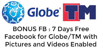 BONUS FB : 7 Days Free Facebook for Globe/TM with Pictures and Videos Enabled
