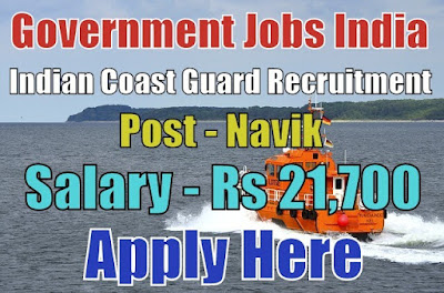 Indian Coast Guard Recruitment 2018 for Navik Posts