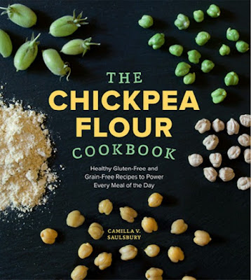 THE CHICKPEA FLOUR COOKBOOK : Healthy Gluten-Free and Grain-Free Recipes to Power Every Meal of the Day