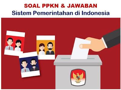 Soal PKn Sistem Pemerintahan di Indonesia & Jawaban