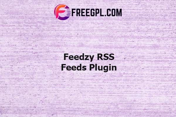 Feedzy RSS Feeds Plugin Nulled Download Free
