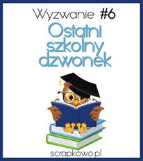 http://infoscrapkowo.blogspot.com/2016/06/ostatni-dzwonek-czerwcowe-wyzwane.html